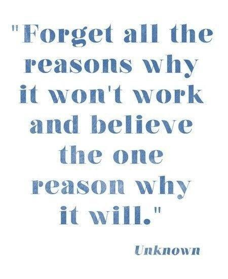 "Thriving-Baby-Boomers - Cherish - ""Forget all the reasons why it won't work and believe the one reason why it will."" ~ Unknown"