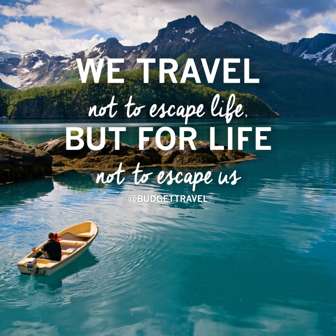 Thriving-Baby-Boomers - Budget Travel - We travel not to escape life, but for life not to escape us.
